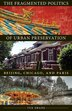 The Fragmented Politics of Urban Preservation: Beijing, Chicago, and Paris by Yue Zhang