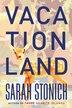 Vacationland: A Novel by Sarah Stonich