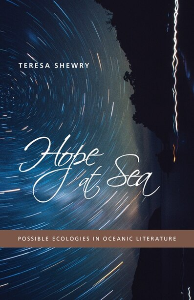 Hope At Sea: Possible Ecologies In Oceanic Literature by Teresa Shewry