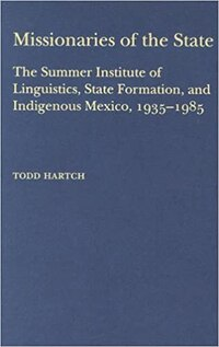 Missionaries Of The State: The Summer Institute of Linguistics, State Formation, and Indigenous…
