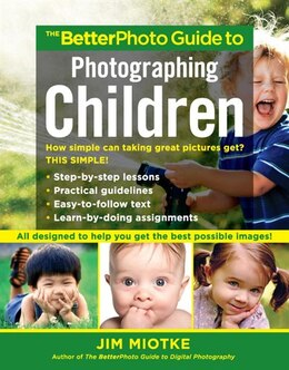 Book The Betterphoto Guide To Photographing Children by Jim Miotke