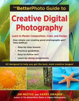 Book The Betterphoto Guide To Creative Digital Photography: Learn To Master Composition, Color, And… by Jim Miotke