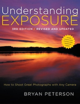 Book Understanding Exposure, 3rd Edition: How To Shoot Great Photographs With Any Camera by Bryan Peterson