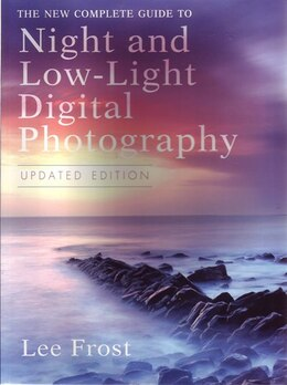 Book The New Complete Guide To Night And Low-light Digital Photography, Updated Edition by Lee Frost