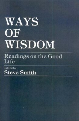 Book Ways of Wisdom: Readings on the Good Life by Steve Smith