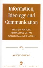 Information, Ideology and Communication: The New Nations' Perspectives on an Intellectual Revolution