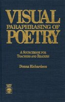 Visual Paraphrasing of Poetry: A Sourcebook for Teachers and Readers