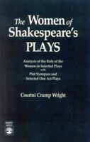 The Women of Shakespeare's Plays: Analysis of the Role of the Women in Select Plays with Plot…