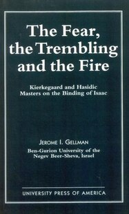 The Fear, The Trembling, and the Fire: Kierkegaard and Hasidic Masters on the Binding of Isaac