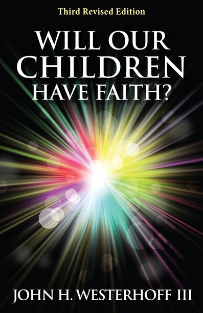 Will Our Children Have Faith? Third Revised Edition: Third Revised Edition by John H. Westerhoff Iii