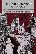 The Arrogance of Race: Historical Perspectives on Slavery, Racism, and Social Inequality