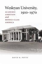 Wesleyan University, 1910–1970: Academic Ambition and Middle-Class America