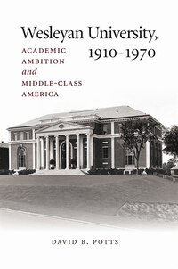 Wesleyan University, 1910–1970: Academic Ambition and Middle-Class America