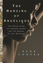 Hanging of Angélique: The Untold Story of Canadian Slavery and the Burning of Old Montréal