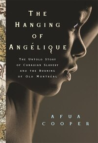 The Hanging of Angélique: The Untold Story of Canadian Slavery and the Burning of Old Montréal
