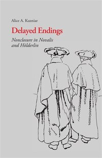 Delayed Endings: Nonclosure in Novalis and Holderlin