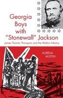 Georgia Boys with Stonewall Jackson: James Thomas Thompson and the Walton Infantry