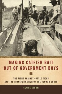 Making Catfish Bait Out of Government Boys: The Fight against Cattle Ticks and the Transformation…