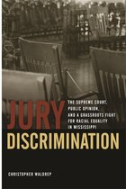 Jury Discrimination: The Supreme Court, Public Opinion, and a Grassroots Fight for Racial Equality…
