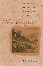 This Compost: Ecological Imperatives in American Poetry