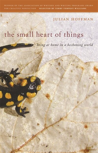 The Small Heart of Things: Being at Home in a Beckoning World by Julian Hoffman