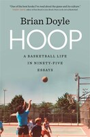 Hoop: A Basketball Life in Ninety-five Essays