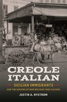 Creole Italian: Sicilian Immigrants and the Shaping of New Orleans Food Culture