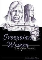 Iroquoian Women: The Gantowisas