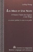 Les Mille Et Une Nuits: A Travers L'infini Des Espaces Et Des Temps. Le Conteur Galland, Le Conte…
