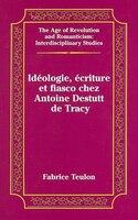 Idéologie, Écriture Et Fiasco Chez Antoine Destutt De Tracy