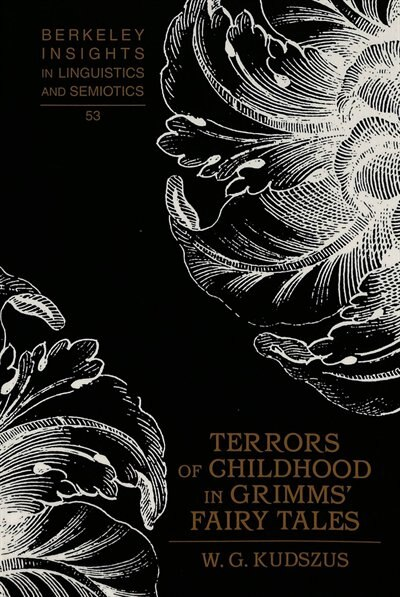 Terrors of Childhood in Grimms' Fairy Tales by Winfried G. Kudszus
