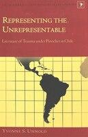 Representing The Unrepresentable: Literature Of Trauma Under Pinochet In Chile