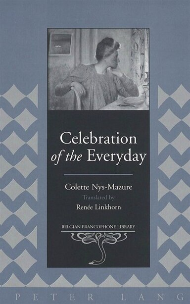 Celebration Of The Everyday by Colette Nys-Mazure