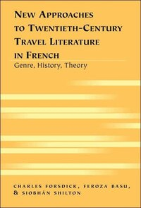 New Approaches to Twentieth-Century Travel Literature in French: Genre, History, Theory