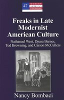 Freaks in Late Modernist American Culture: Nathanael West, Djuna Barnes, Tod Browning, and Carson…