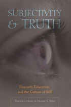 Subjectivity and Truth: Foucault, Education, and the Culture of Self