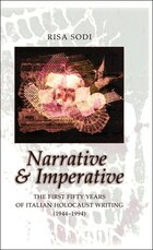 Narrative and Imperative: The First Fifty Years of Italian Holocaust Writing (1944-1994)