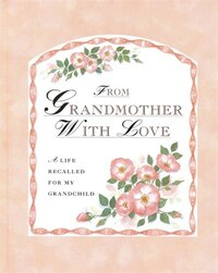 From Grandmother With Love: A Life Recalled for My Grandchild