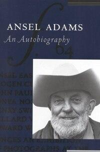 Ansel Adams: An Autobiography: An Autobiography