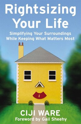 Book Rightsizing Your Life: Simplifying Your Surroundings While Keeping What Matters Most by Ciji Ware