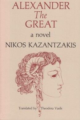 Book Alexander The Great: A Novel by Nikos Kazantzakis