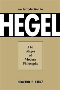 Introduction To Hegel: Stages Of Modern Philosophy