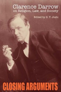 Closing Arguments: Clarence Darrow on Religion, Law, and Society