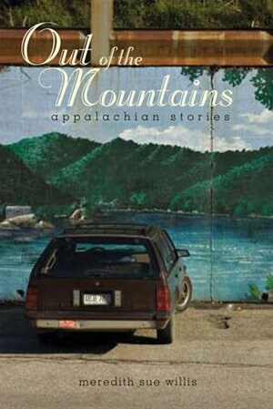 Out of the Mountains: Appalachian Stories by Meredith Sue Willis