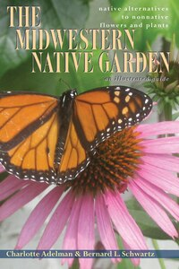 The Midwestern Native Garden: Native Alternatives to Nonnative Flowers and Plants  An Illustrated…