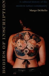 Bodies Of Inscription: A Cultural History Of The Modern Tattoo Community: A Cultural History of the…