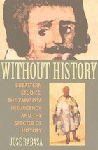 Without History: Subaltern Studies, the Zapatista Insurgency, and the Specter of History
