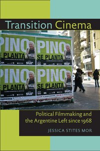 Transition Cinema: Political Filmmaking and the Argentine Left since 1968