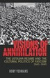 Visions of Annihilation: The Ustasha Regime and the Cultural Politics of Fascism, 1941?1945 by Rory Yeomans