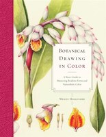 Botanical Drawing In Color: A Basic Guide To Mastering Realistic Form And Naturalistic Color
